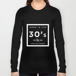 Born in the 30s. Certified Awesome Long Sleeve T-shirt