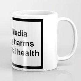 social media seriously harms your mental health Coffee Mug