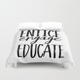 Entice Engage Educate Duvet Cover