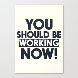 You should be working, motivational quote, home wall art, office, garage, work hard, warning signal Canvas Print
