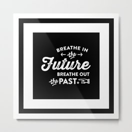 Motivational & Inspirational Quotes - Breathe in future,Breathe out past MMS 501 Metal Print