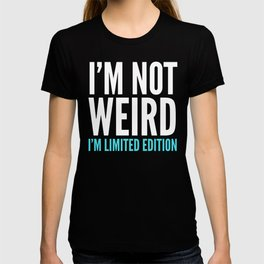 I'm Not Weird I'm Limited Edition Funny Quote (Dark) T-shirt