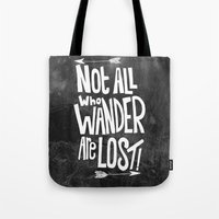 not all who wander are lost Tote Bags featuring Not all who wander are lost! by  Steve Wade ( Swade)