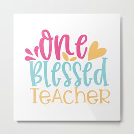 One Blessed Teacher - Funny School humor - Cute typography - Lovely kid quotes illustration Metal Print