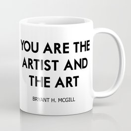 You are the artist and the art Coffee Mug