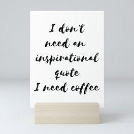 Funny gifts for coffee lovers I need coffee Mini Art Print