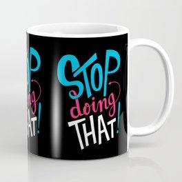 Stop Doing That! Coffee Mug