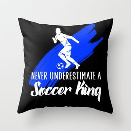 never underestimate a soccer king Throw Pillow