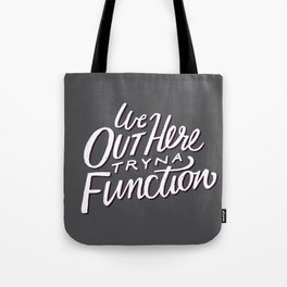 Out Here Tryna Function Tote Bag