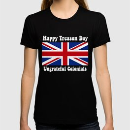 Happy Treason Day Ungrateful Colonials T-shirt
