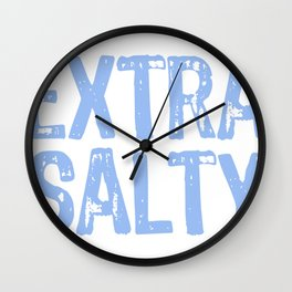 Extra Salty Tshirt Sassy Pun Snarky Curmudgeon Humor T Shirt Wall Clock