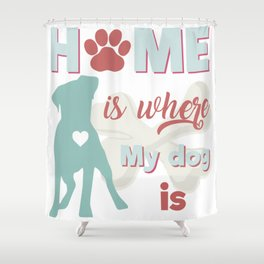 Home si where my dog is / labrador puppy Shower Curtain