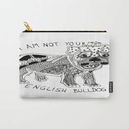 I am not your ENGLISH BULLDOG Carry-All Pouch