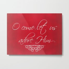 O Come Let Us Adore Him Metal Print