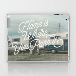 HOME IS WHERE YOU PARK IT Laptop & iPad Skin
