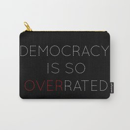 Democracy is so overrated - tvshow Carry-All Pouch