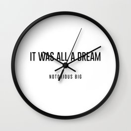It was all a dream Wall Clock
