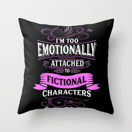 I'm Too Emotionally Attached To Fictional Characters Throw Pillow