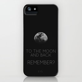 To the moon and back, Remember? iPhone Case