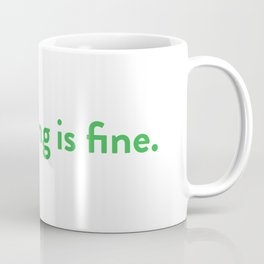 Everything is fine. Coffee Mug