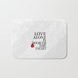 love alone is worth the fight... switchfoot song..  Bath Mat