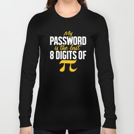 Pi Day My Password is the Last 8 Digits of Pi Funny Math National Pi Day Long Sleeve T-shirt