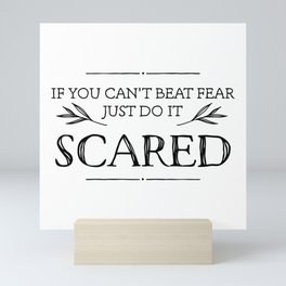 If You Can't Beat Fear, Just Do It Scared Mini Art Print