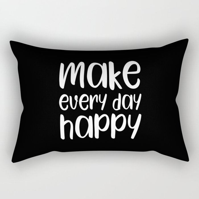 Make every day happy motivational quote Rectangular Pillow