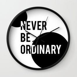 Never Be Ordinary Wall Clock
