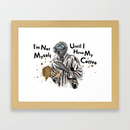 Im Not Myself Until I Have My Coffee Framed Art Print