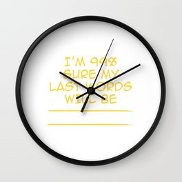 I'm 99% Sure My Last Words Will Be Are You Fucking Kidding Me? Full Of Sarcasms T-shirt Design Weary Wall Clock