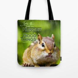 He Fills the Hungry- Psalm 107:9 Tote Bag