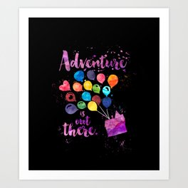 Adventure is out there. Up Art Print