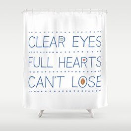Clear Eyes, Full Hearts, Can't Lose Shower Curtain