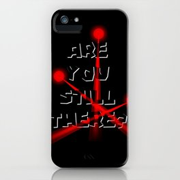 Are you still there? iPhone Case