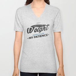 Lose Weight Not Patience Unisex V-Neck
