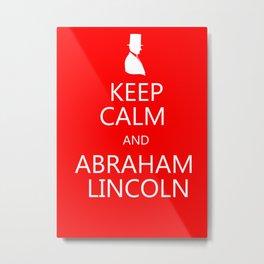 Keep Calm and Abraham Lincoln Metal Print
