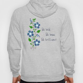 Be bold. Be brave. Be brilliant! Hoody