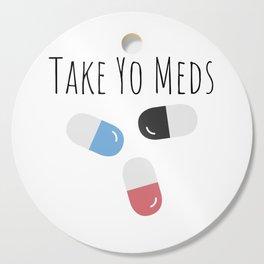 Take Yo Meds Cutting Board
