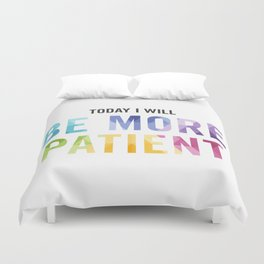 New Year's Resolution Reminder - TODAY I WILL BE MORE PATIENT Duvet Cover
