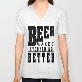 beer makes everything - I love beer Unisex V-Neck