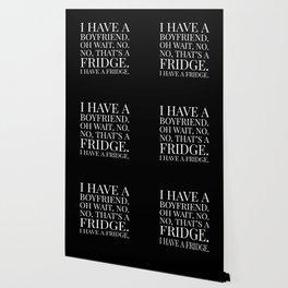 I HAVE A BOYFRIEND. OH WAIT, NO. NO, THAT'S A FRIDGE. I HAVE A FRIDGE. (Black & White) Wallpaper