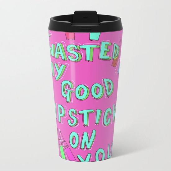 I wasted my good lipstick on you Metal Travel Mug