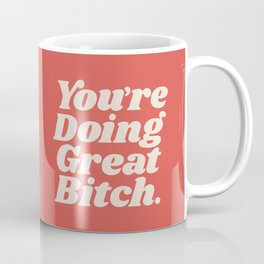 You're Doing Great Bitch Coffee Mug