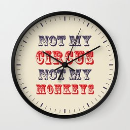 NOT MY CIRCUS NOT MY MONKEYS (Color) Wall Clock