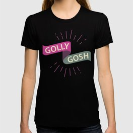 Golly Gosh! T-shirt