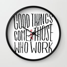 Good things come for those who work Wall Clock