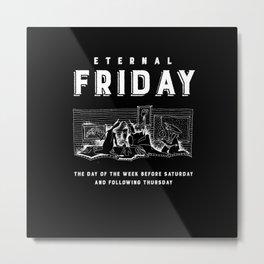 Eternal Friday Metal Print