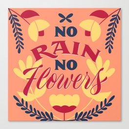 No Rain, No Flowers Canvas Print