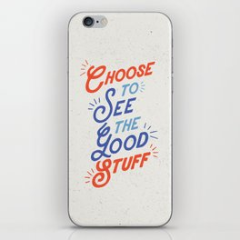 Choose to See the Good Stuff inspirational typography poster bedroom wall home decor iPhone Skin